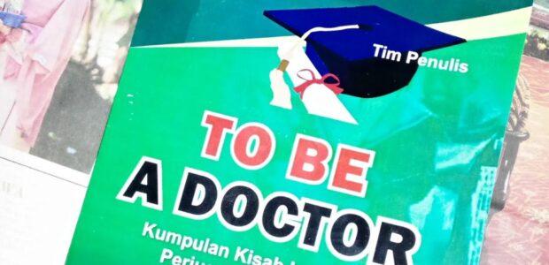 TO BE A DOCTOR, KISAH INSPIRATIF PERJUANGAN STUDI S3[DOKTORAL]. BISA DIDAPAT DI 0815 6789 8354.